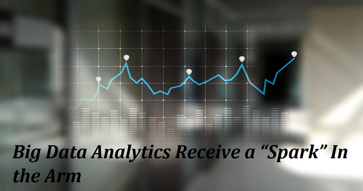 """Big Data Analytics Receive a """"Spark"""" In the Arm"""