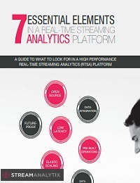 7 ESSENTIAL ELEMENTS IN A REAL-TIME STREAMING ANALYTICS PLATFORM