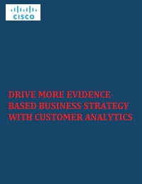 DRIVE MORE EVIDENCE-BASED BUSINESS STRATEGY WITH CUSTOMER ANALYTICS